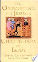 Een Ontmoeting Met Jezus In Christendom En Islam