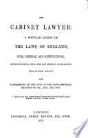 The Cabinet Lawyer: a popular Digest of the Laws of England, civil, criminal, and constitutional: intended for practical use and general information