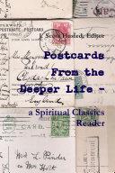 Postcards From the Deeper Life - a Spiritual Classics Reader