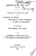 ESSENTIALS OF THE LAW  VOL III COMPRISING THE ESSENTIAL PARTS OF POLLOCK ON TORTS  WILLIAMS ON REAL PROPERTY AND BEST ON EVIDENCE FOR THE USE OF STUDENTS AT LAW  Book