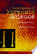 """""""Forensic Science: An Encyclopedia of History, Methods, and Techniques"""" by William J. Tilstone, William Tilstone, Kathleen A. Savage, Leigh A. Clark"""