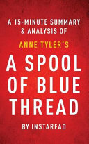 A Spool of Blue Thread by Anne Tyler   A 15 minute Summary   Analysis