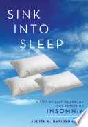 """Sink Into Sleep: A Step-by-Step Workbook for Reversing Insomnia"" by Judith R. Davidson, Ph.D, C.Psych"