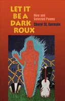 Let it be a dark roux : new and selected poems