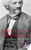Frederick Douglass  An American Slave  3 Autobiographical Books in in One Volume