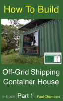 How To Build Off-Grid Shipping Container House - Part 1