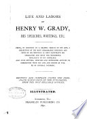Life and Labors of Henry W  Grady  His Speeches  Writings  Etc