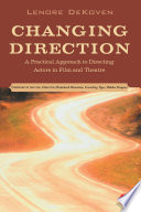 Changing Direction  A Practical Approach to Directing Actors in Film and Theatre
