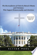 The Recrucifixion of Christ by Barack Obama and Christians Who Support Homosexuality and Abortions