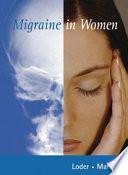 """Migraine in Women"" by Elizabeth Loder, Dawn A. Marcus"