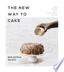 """The New Way to Cake: Simple Recipes with Exceptional Flavor"" by Benjamina Ebuehi"