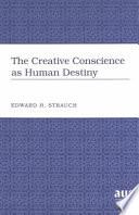 The Creative Conscience as Human Destiny