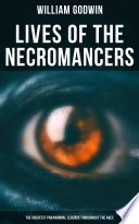 Lives of the Necromancers  The Greatest Paranormal Legends Throughout the Ages