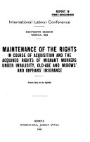 Maintenance of the Rights in Course of Acquisition and the Acquired Rights of Migrant Workers Under Invalidity  Old age and Widow s and Orphan s Insurance