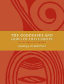 The Goddesses and Gods of Old Europe, 6500-3500 B.C.