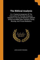 The Biblical Analysis Or A Topical Arrangement Of The Instructions Of The Holy Scriptures Adapted To The Use Of Ministers Sabbath School