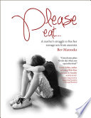 Please Eat  A Mother s Struggle to Free Her Teenage Son from Anorexia