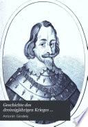 Geschichte des dreissigjährigen krieges ...: abt. Der niedersächsische, dänische und schwedische krieg bis zum tode Gustav Adolfs, 1622 bis 1632