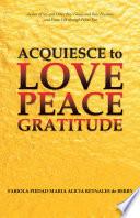 Acquiesce to Love Peace Gratitude