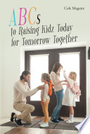 ABCs to Raising Kidz Today for Tomorrow Together