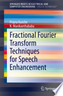 Fractional Fourier Transform Techniques for Speech Enhancement Book