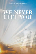 We Never Left You