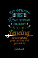 Hit Others First Run With Sharp Objects Always Start It Fencing Do Everything Your Parents Told Notebook