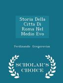 Storia Della Citta Di Roma Nel Medio Evo - Scholar's Choice Edition