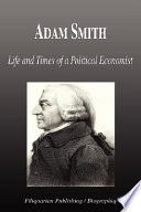 Adam Smith - Life and Times of a Political Economist (Biography)