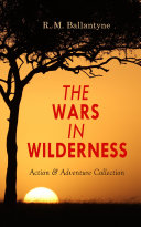 THE WARS IN WILDERNESS - Action & Adventure Collection [Pdf/ePub] eBook