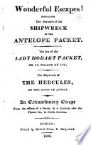 Wonderful Escapes  containing the     narrative of the shipwreck of the Antelope Packet  The loss of the Lady Hobart Packet  on an island of ice  etc
