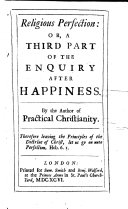 Religious Perfection  or  a Third part of the Enquiry after Happiness  By the author of Practical Christianity  R  Lucas