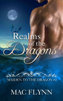 Realms of the Dragons: Maiden to the Dragon #2 (Alpha Dragon Shifter Romance)
