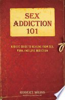 """Sex Addiction 101: A Basic Guide to Healing from Sex, Porn, and Love Addiction"" by Robert Weiss"