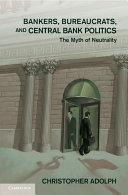 Bankers  Bureaucrats  and Central Bank Politics