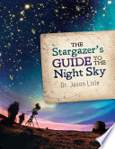 """The Stargazer's Guide to the Night Sky"" by Dr. Jason Lisle"