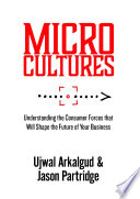 Microcultures Understanding The Consumer Forces That Will Shape The Future Of Your Business