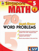 Singapore Math 70 Must-Know Word Problems Level 5, Grade 6