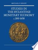 Studies in the Byzantine Monetary Economy C 300 1450