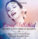 Maria Tallchief : The First Native American Ballerina - Biography of Famous People   Children's Biography Books