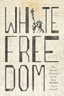 White Freedom: The Racial History of an Idea