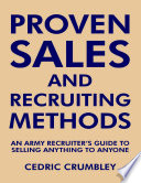 Proven Sales and Recruiting Methods  An Army Recruiter s Guide to Selling Anything to Anyone