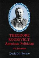 Theodore Roosevelt  American Politician