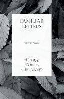 Familiar Letters   The Writings of Henry David Thoreau