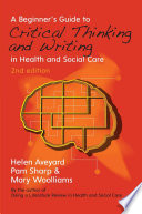 Ebook A Beginner S Guide To Critical Thinking And Writing In Health And Social Care