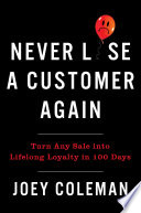 """Never Lose a Customer Again: Turn Any Sale into Lifelong Loyalty in 100 Days"" by Joey Coleman"