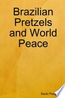 Brazilian Pretels and World Peace