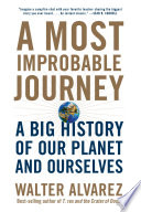 A Most Improbable Journey A Big History Of Our Planet And Ourselves Book PDF