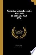 Archiv Fur Mikroskopische Anatomie Zu Band LXI-XXX 1864