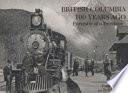 British Columbia 100 Years Ago